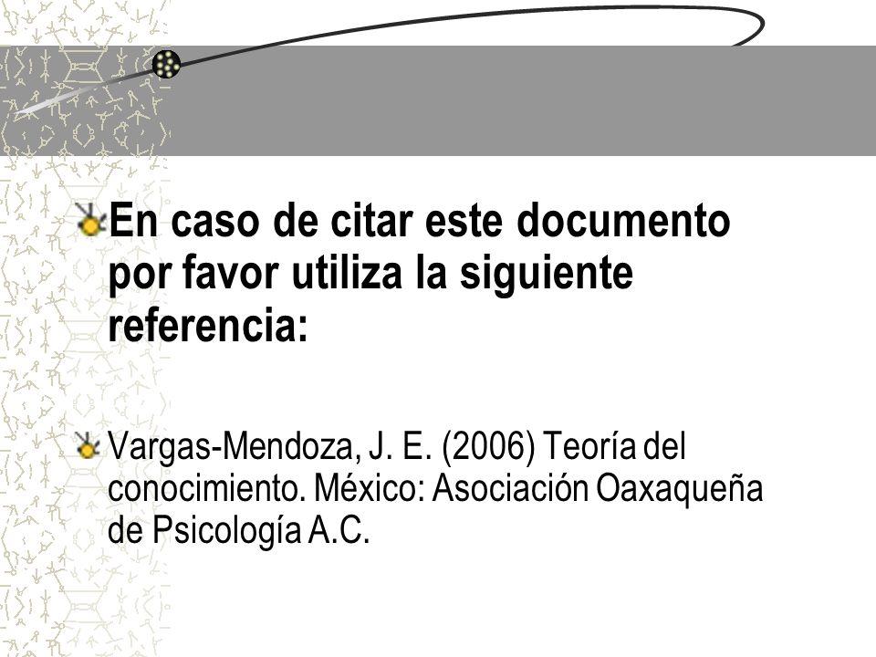 En caso de citar este documento por favor utiliza la siguiente referencia: Vargas-Mendoza, J. E. (2006) Teoría del conocimiento. México: Asociación Oa
