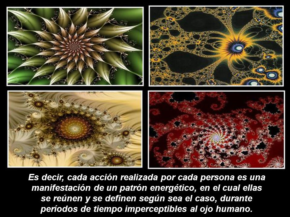Esa energía manifestada, no es más que el ordenamiento y reordenamiento de esas partículas tan sutiles que conforman su esencia o su Alma en evolución