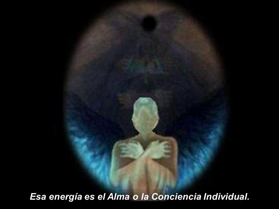 Esa energía es el Alma o la Conciencia Individual.
