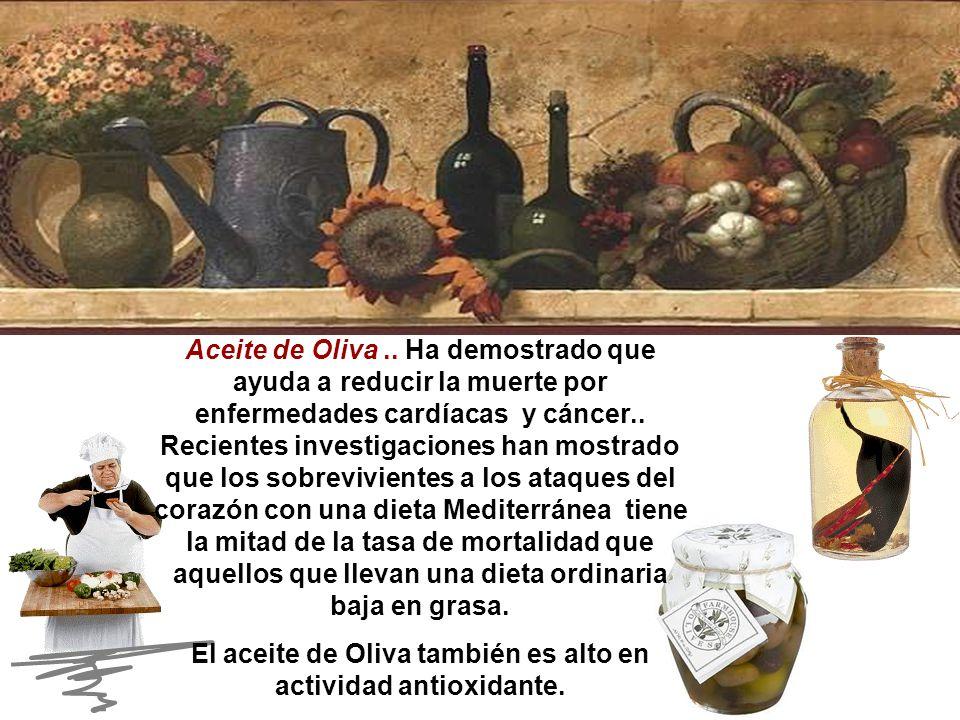 Aceite de Oliva..Ha demostrado que ayuda a reducir la muerte por enfermedades cardíacas y cáncer..