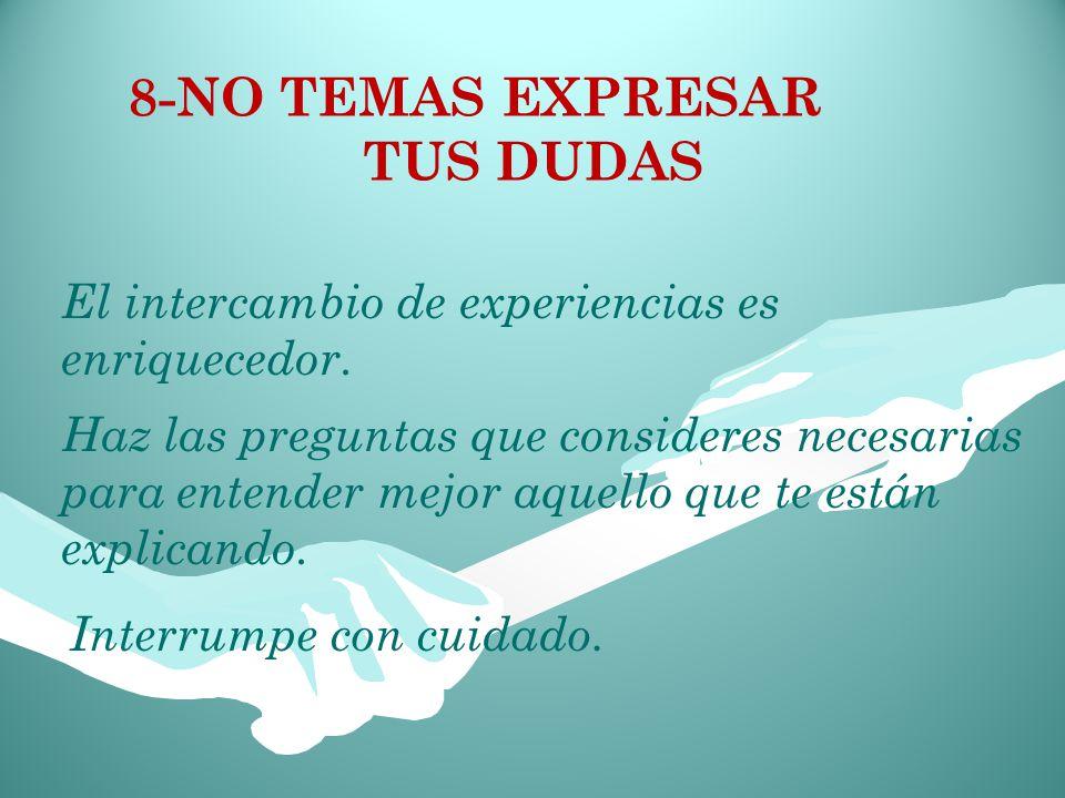 8-NO TEMAS EXPRESAR TUS DUDAS El intercambio de experiencias es enriquecedor.