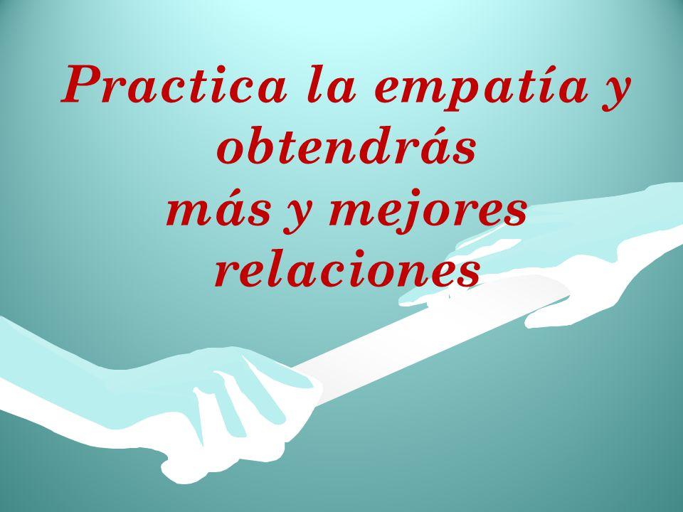 Practica la empatía y obtendrás más y mejores relaciones
