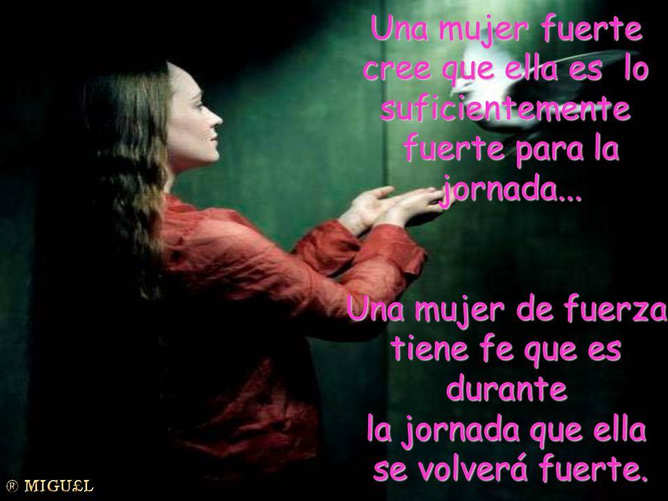 Una mujer fuerte cree que ella es lo suficientemente fuerte para la jornada...