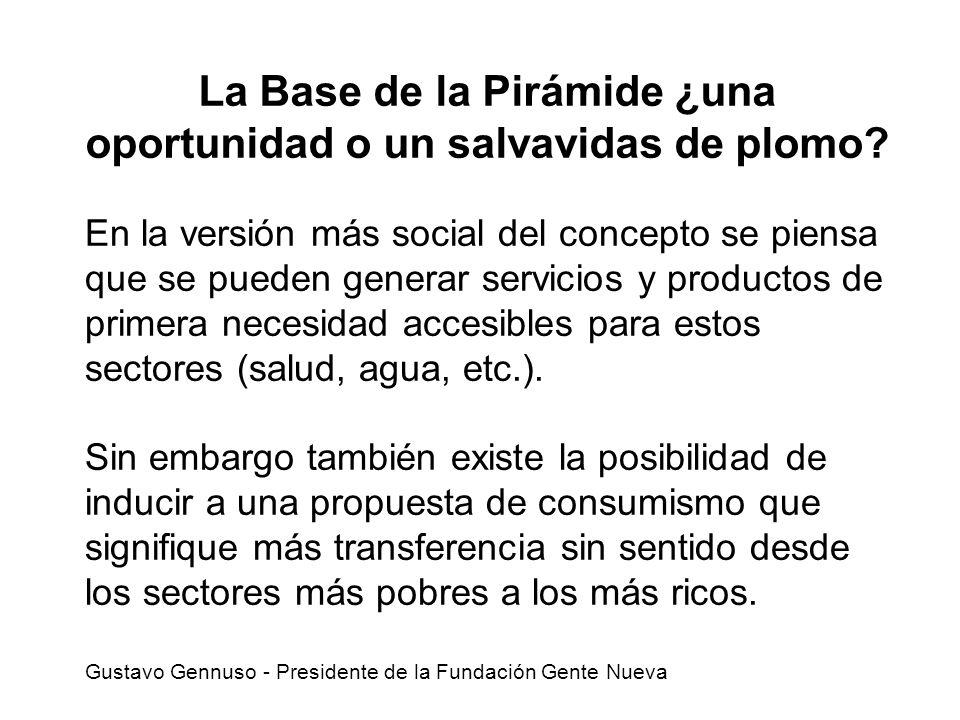 En la versión más social del concepto se piensa que se pueden generar servicios y productos de primera necesidad accesibles para estos sectores (salud