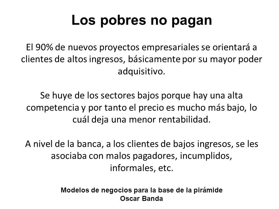 Los pobres no pagan El 90% de nuevos proyectos empresariales se orientará a clientes de altos ingresos, básicamente por su mayor poder adquisitivo. Se