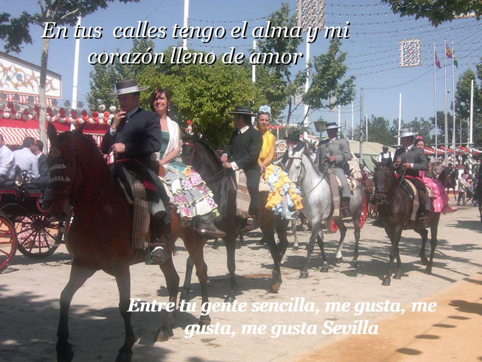 Y junto al Guadalquivir, te ven callar de alegría la Feria de Abril Siete días en la gloria vivir