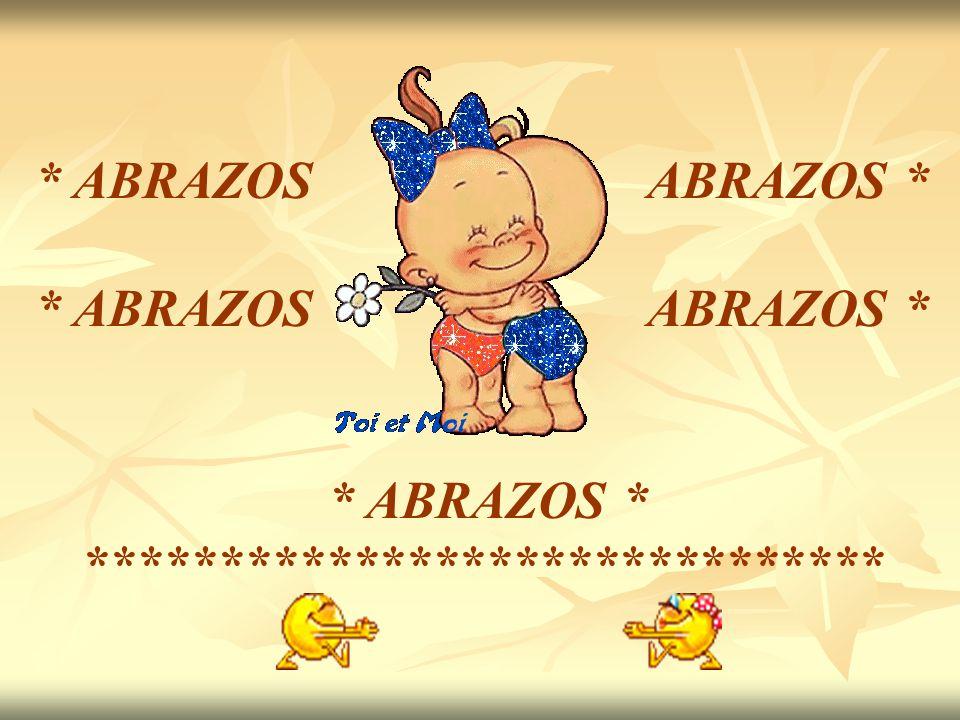* ABRAZOS ABRAZOS * * ABRAZOS * ******************************