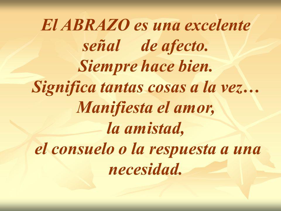 El ABRAZO es una excelente señal de afecto.Siempre hace bien.
