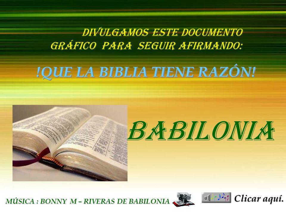 בבל העתיקה בבל העתיקה BABILONIA BABILONIA MUSIC : BONNY M – RIVERS OF BABYLON DIVULGAMOS ESTE DOCUMENTO GRÁFICO PARA SEGUIR AFIRMANDO: BABILONIA !QUE LA BIBLIA TIENE RAZÓN.