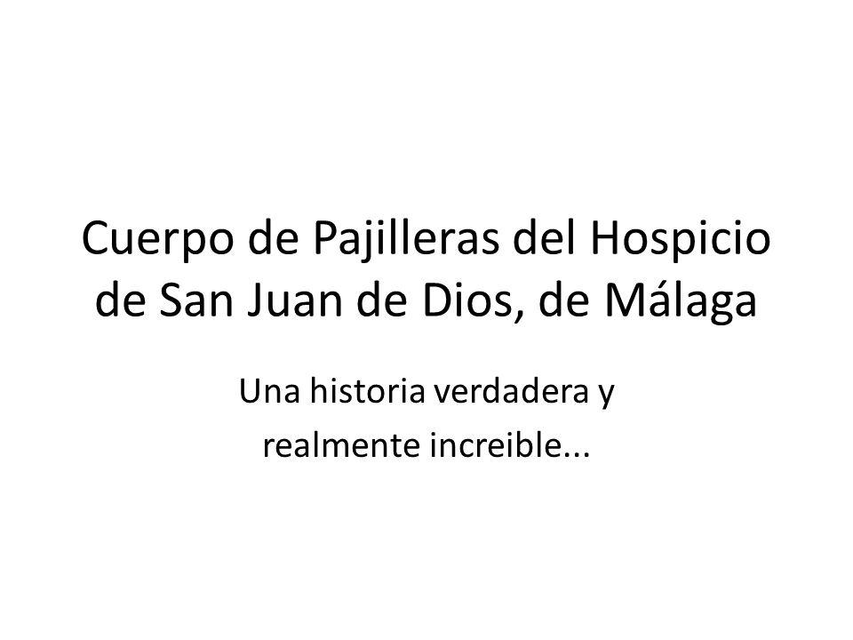 Cuerpo de Pajilleras del Hospicio de San Juan de Dios, de Málaga Una historia verdadera y realmente increible...