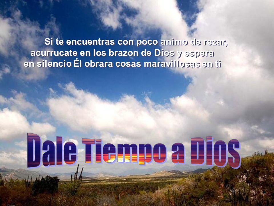 Si te encuentras con poco animo de rezar, acurrucate en los brazon de Dios y espera en silencio Él obrara cosas maravillosas en ti