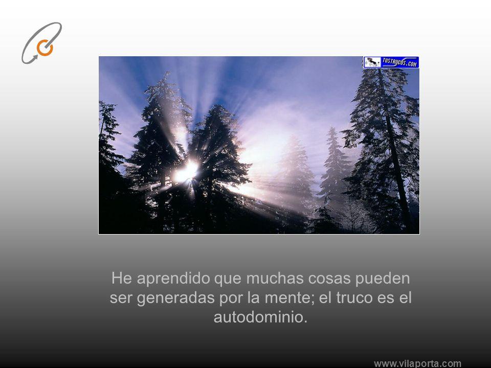 www.vilaporta.com He aprendido que sin importar las circunstancias, cuando soy honesto conmigo, llego más lejos en la vida...