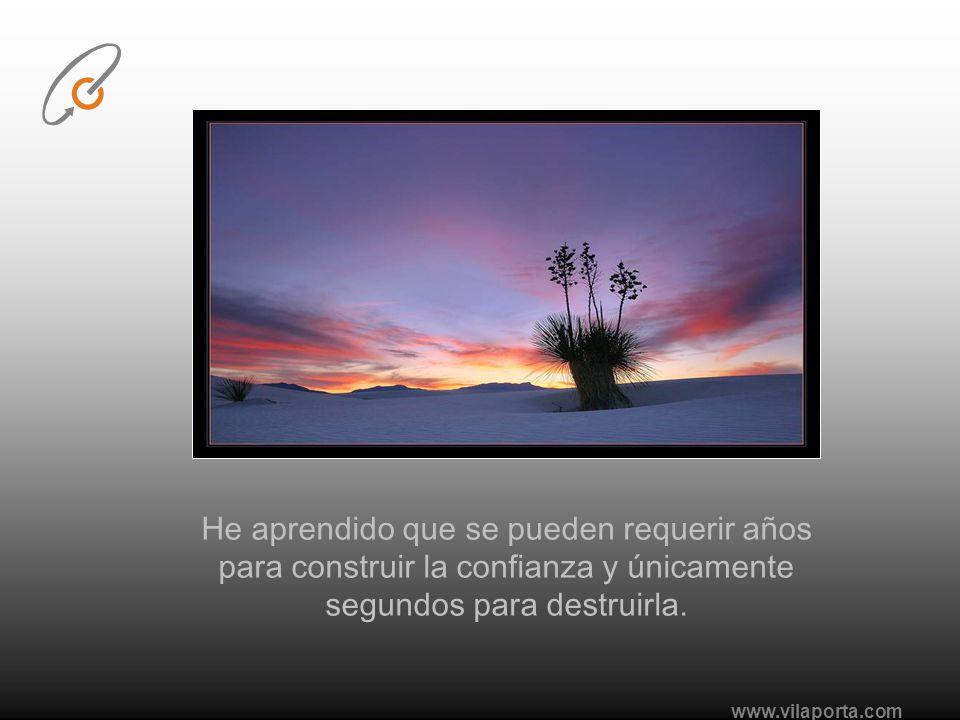 www.vilaporta.com He aprendido que se pueden requerir años para construir la confianza y únicamente segundos para destruirla.