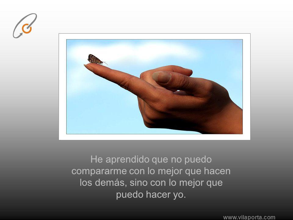 www.vilaporta.com He aprendido que no puedo compararme con lo mejor que hacen los demás, sino con lo mejor que puedo hacer yo.