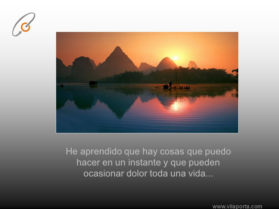 www.vilaporta.com He aprendido que hay cosas que puedo hacer en un instante y que pueden ocasionar dolor toda una vida...