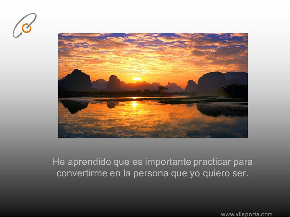 www.vilaporta.com He aprendido que es importante practicar para convertirme en la persona que yo quiero ser.