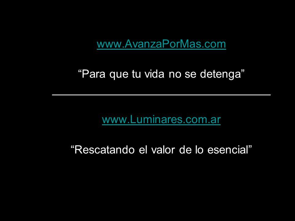 Para que tu vida no se detenga __________________________________ www.Luminares.com.ar Rescatando el valor de lo esencial