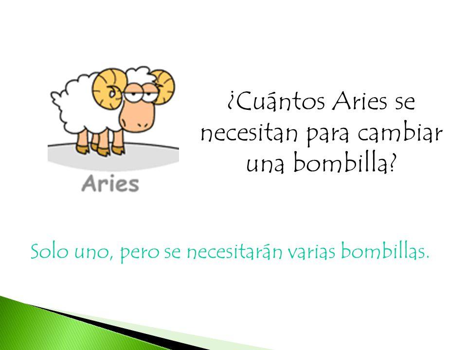 ¿Cuántos Aries se necesitan para cambiar una bombilla? Solo uno, pero se necesitarán varias bombillas.