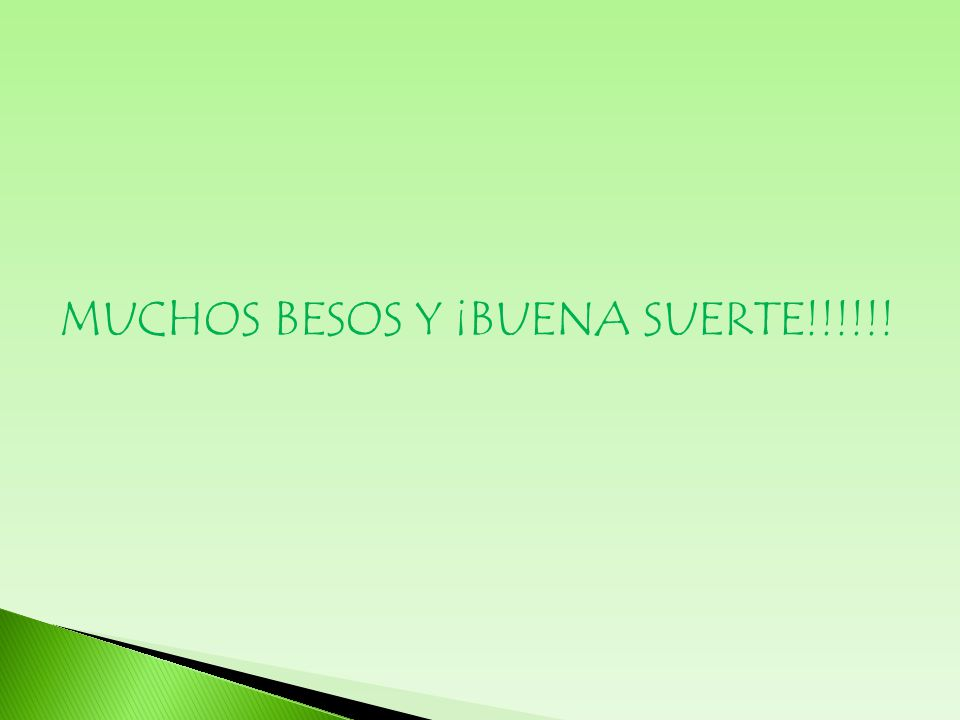 MUCHOS BESOS Y ¡BUENA SUERTE!!!!!!