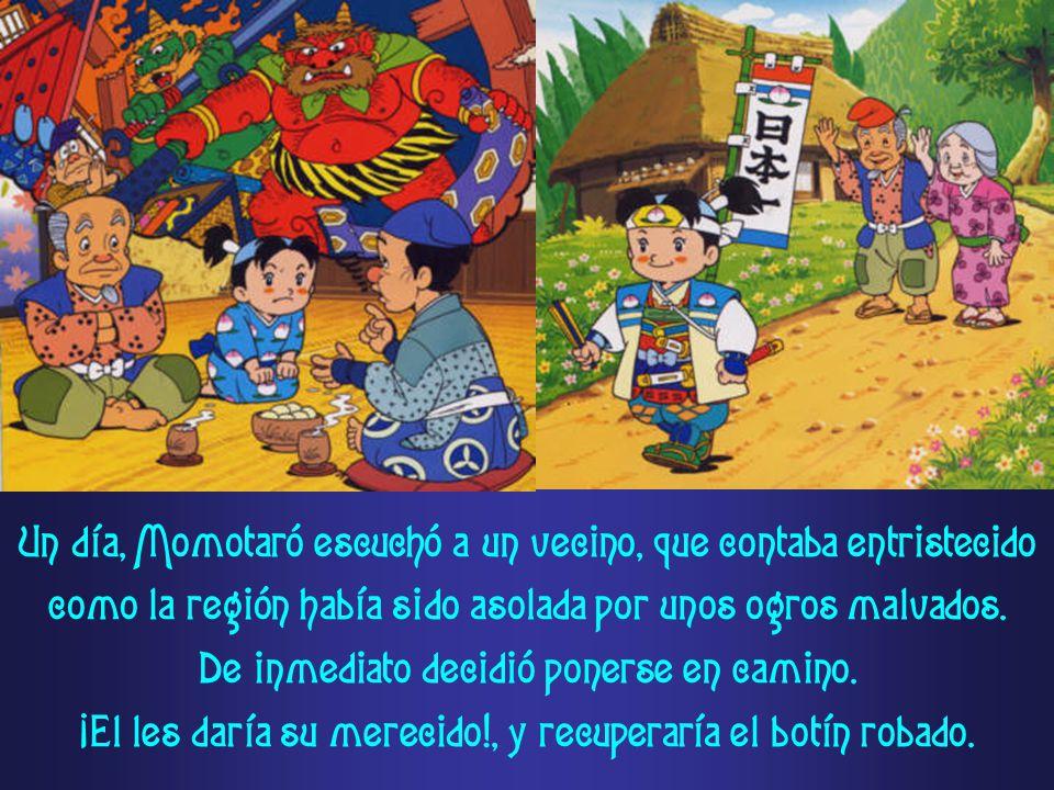 Un día, Momotaró escuchó a un vecino, que contaba entristecido como la región había sido asolada por unos ogros malvados. De inmediato decidió ponerse