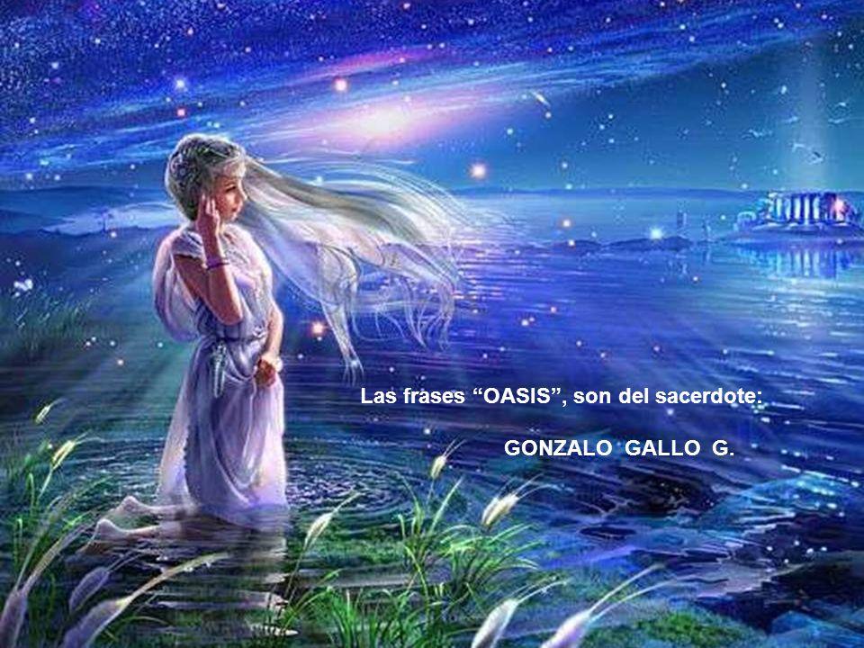 Las frases OASIS, son del sacerdote: GONZALO GALLO G.