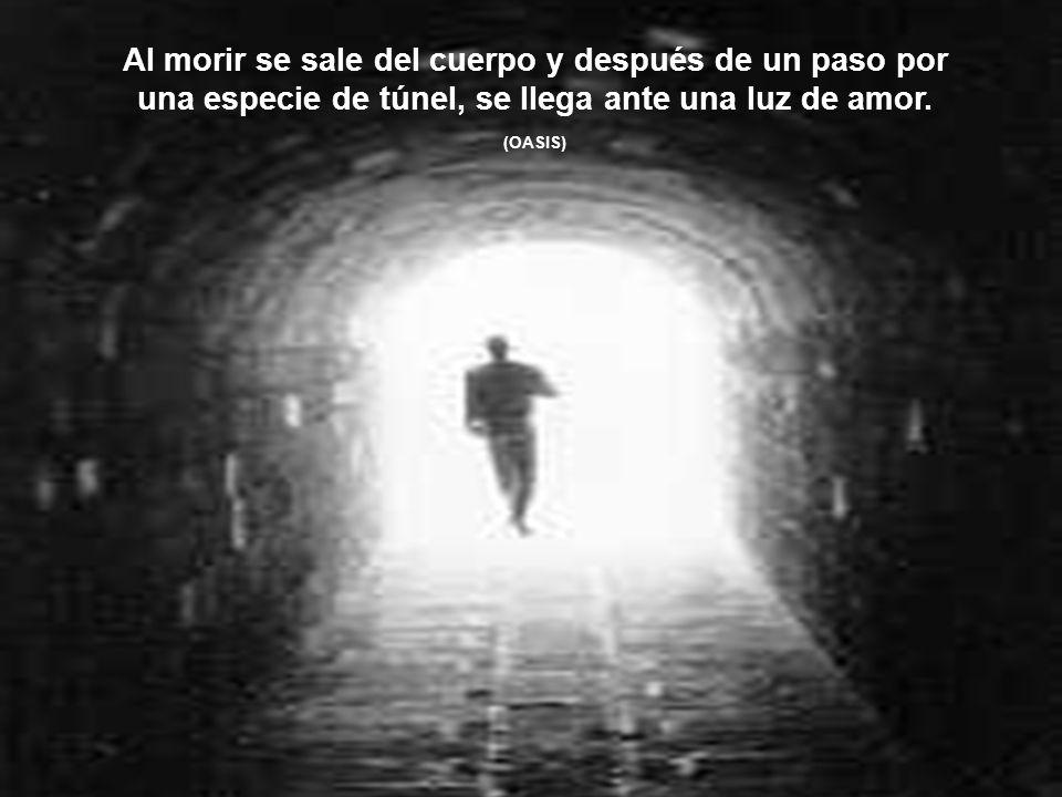 La muerte no existe para el espíritu, no es más que el paso a otra dimensión de consciencia. (OASIS)