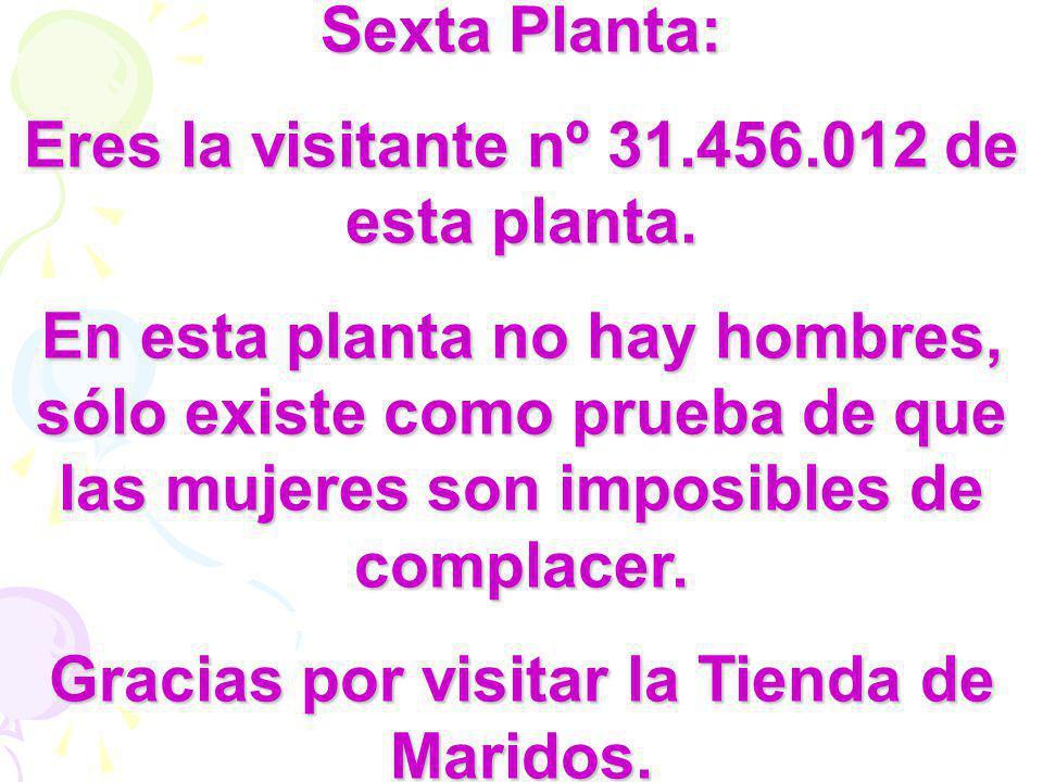 Sexta Planta: Eres la visitante nº 31.456.012 de esta planta.