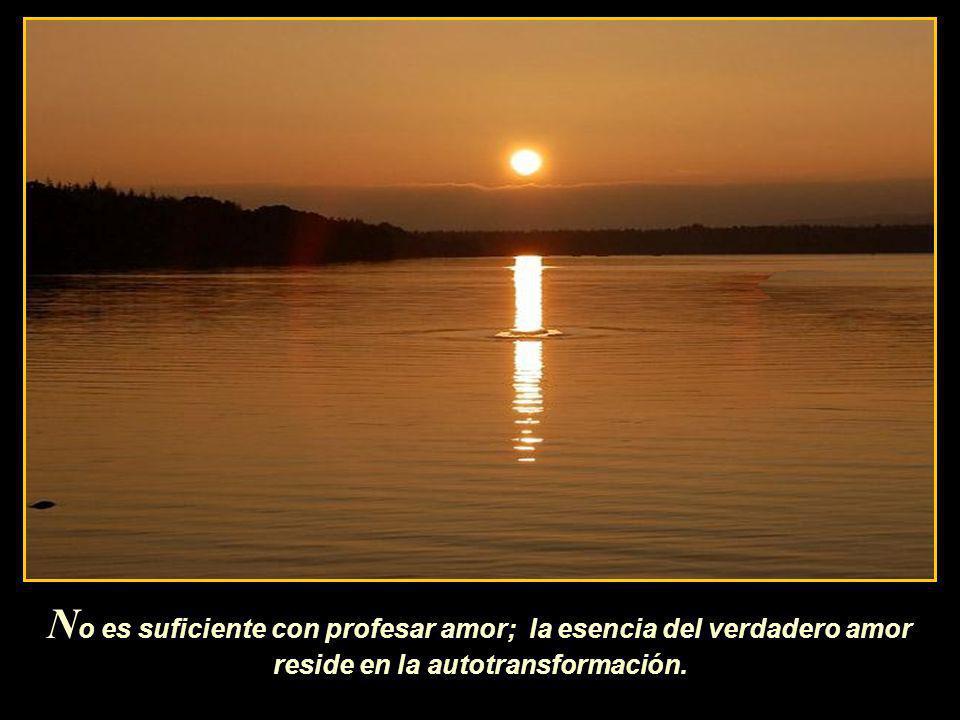 S u transformación personal y la transformación del todo son una misma cosa.