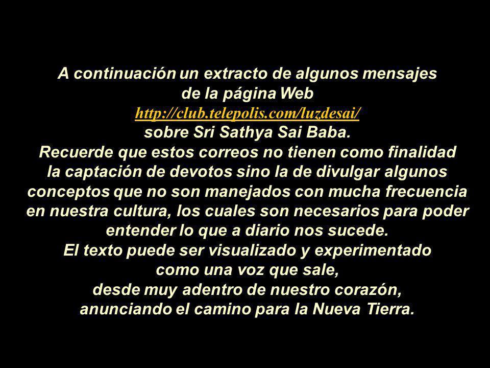 A continuación un extracto de algunos mensajes de la página Web http://club.telepolis.com/luzdesai/ sobre Sri Sathya Sai Baba.
