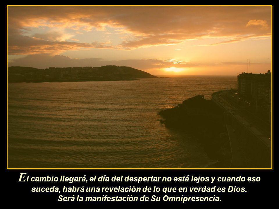 E xperimentarán la verdad de que todo es Dios y que hay sólo Dios.