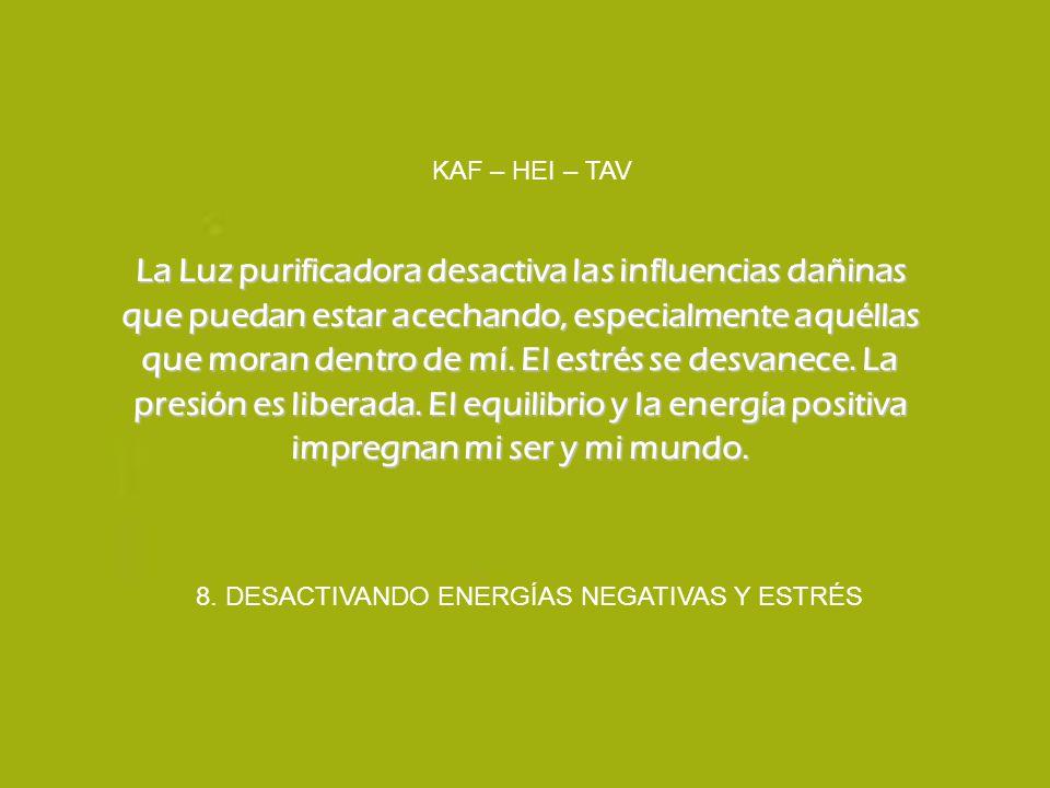 8. DESACTIVANDO ENERGÍAS NEGATIVAS Y ESTRÉS KAF – HEI – TAV La Luz purificadora desactiva las influencias dañinas que puedan estar acechando, especial