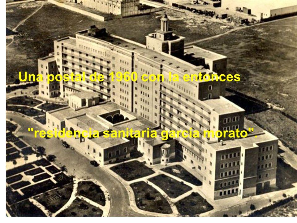 Una postal de 1960 con la entonces residencia sanitaria garcía morato .