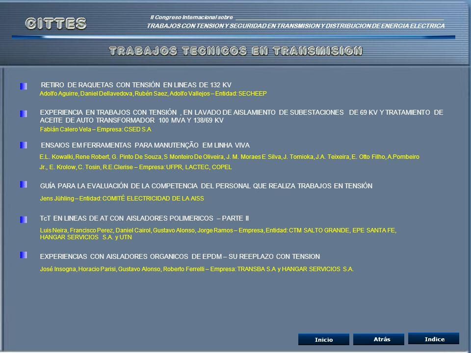 II Congreso Internacional sobre TRABAJOS CON TENSION Y SEGURIDAD EN TRANSMISION Y DISTRIBUCION DE ENERGIA ELECTRICA IndiceAtrás EXPERIENCIA EN TRABAJO