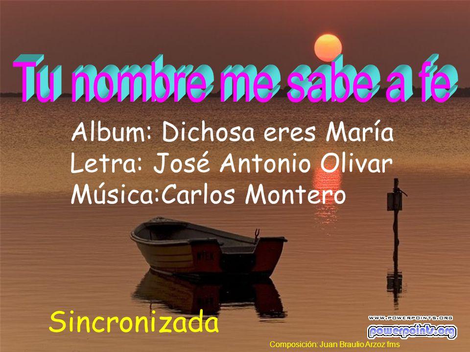 Album: Dichosa eres María Letra: José Antonio Olivar Música:Carlos Montero Sincronizada Composición: Juan Braulio Arzoz fms