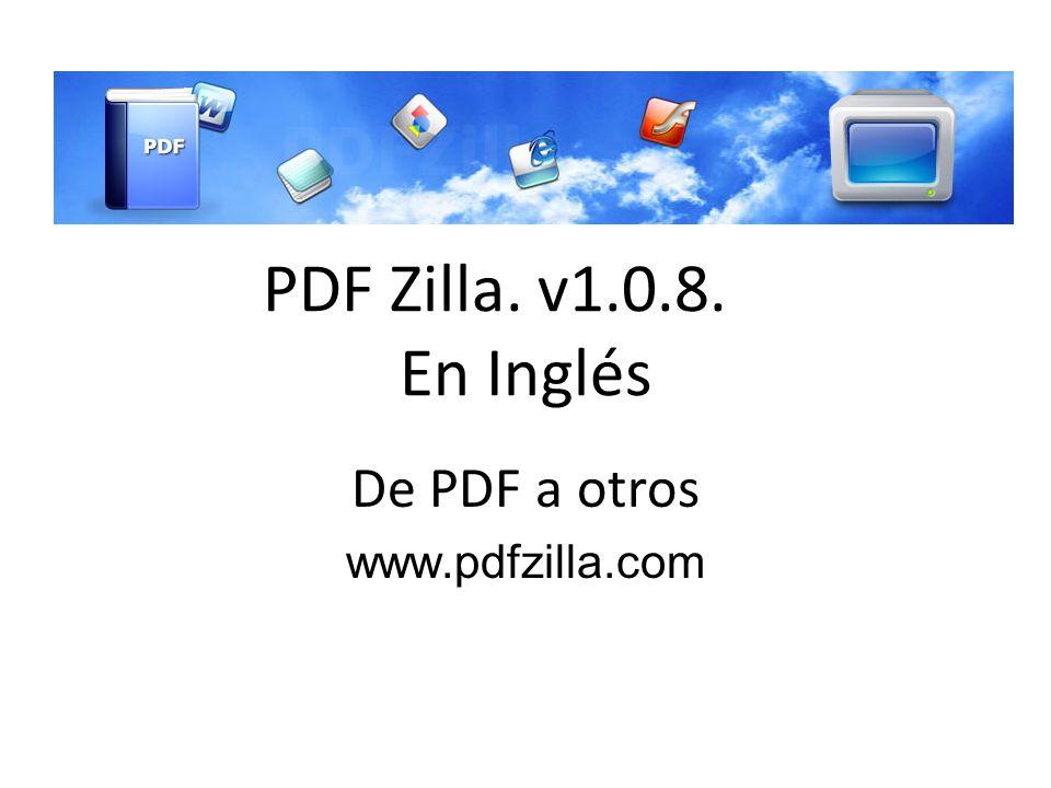 PDF Zilla. v1.0.8. En Inglés De PDF a otros www.pdfzilla.com