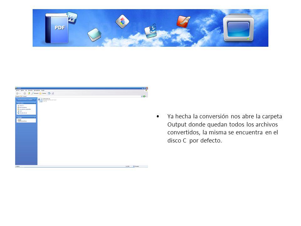 Ya hecha la conversión nos abre la carpeta Output donde quedan todos los archivos convertidos, la misma se encuentra en el disco C por defecto.