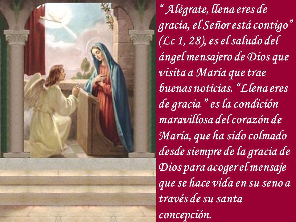 Alégrate, llena eres de gracia, el Señor está contigo (Lc 1, 28), es el saludo del ángel mensajero de Dios que visita a María que trae buenas noticias.