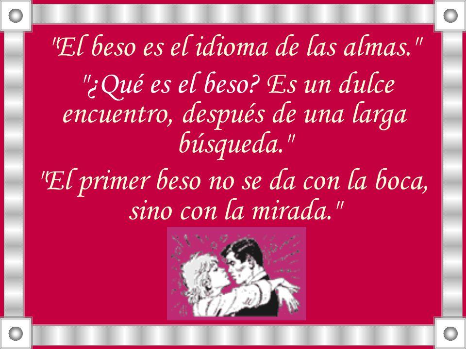 Un beso es como morir dos veces: la primera por el deseo y la segunda por el recuerdo de la sensación desvanecida.