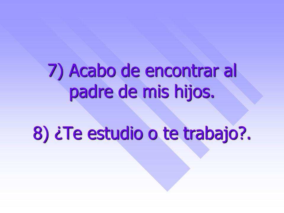 5) Amor, si amarte fuera trabajo, no existiría el desempleo. 6) Papito, debo de estar muerta, porque estoy viendo angelitos.