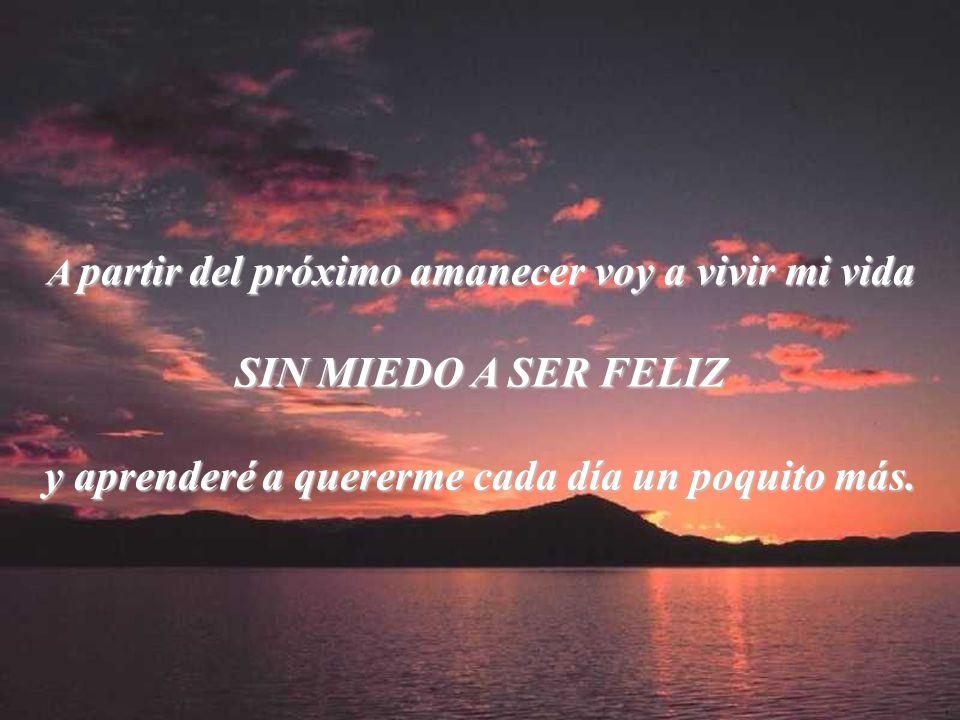Nunca más voy a sonreír sin ganas o decir palabras amorosas sólo porque creo que los demás quieren oírlas.