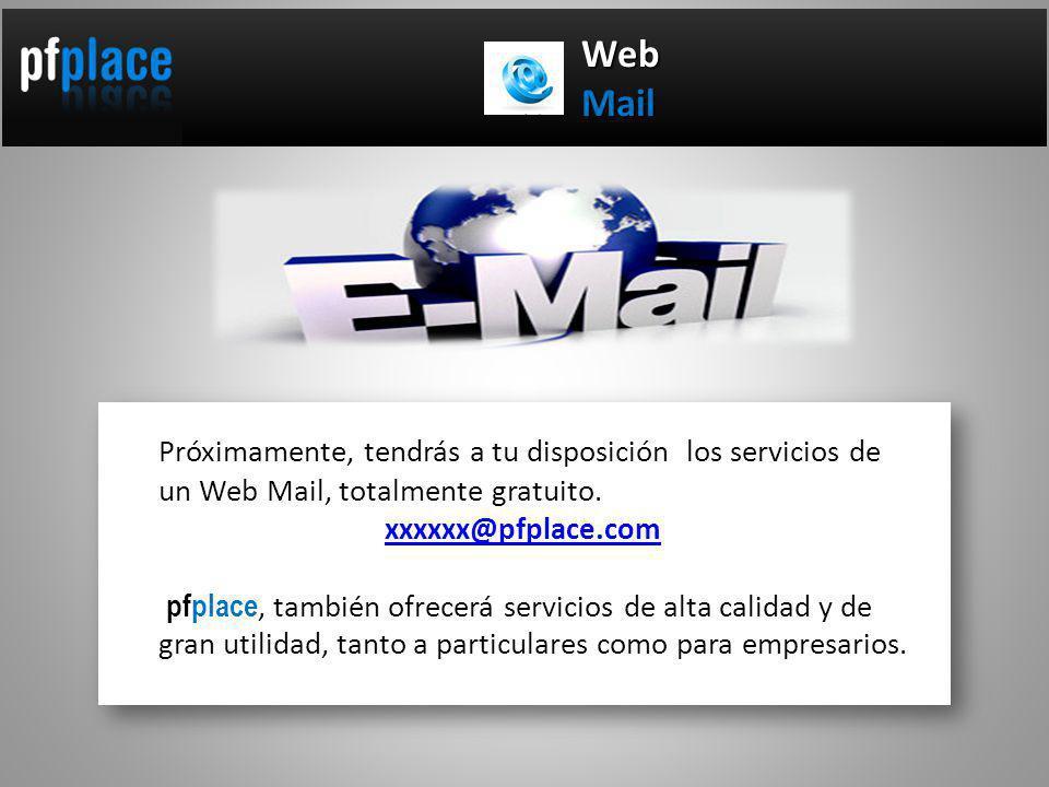 WebMail Próximamente, tendrás a tu disposición los servicios de un Web Mail, totalmente gratuito.