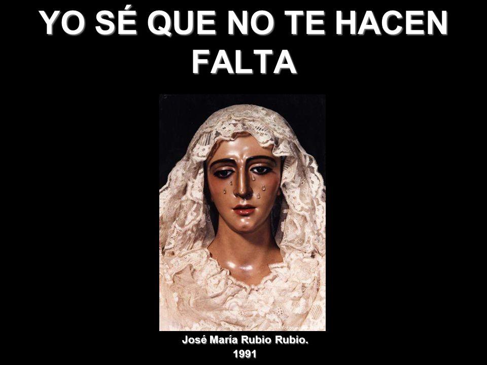YO SÉ QUE NO TE HACEN FALTA José María Rubio Rubio. 1991