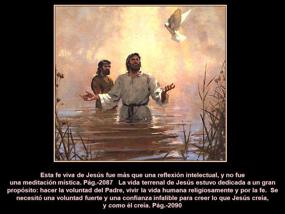 Esta fe viva de Jesús fue más que una reflexión intelectual, y no fue una meditación mística.
