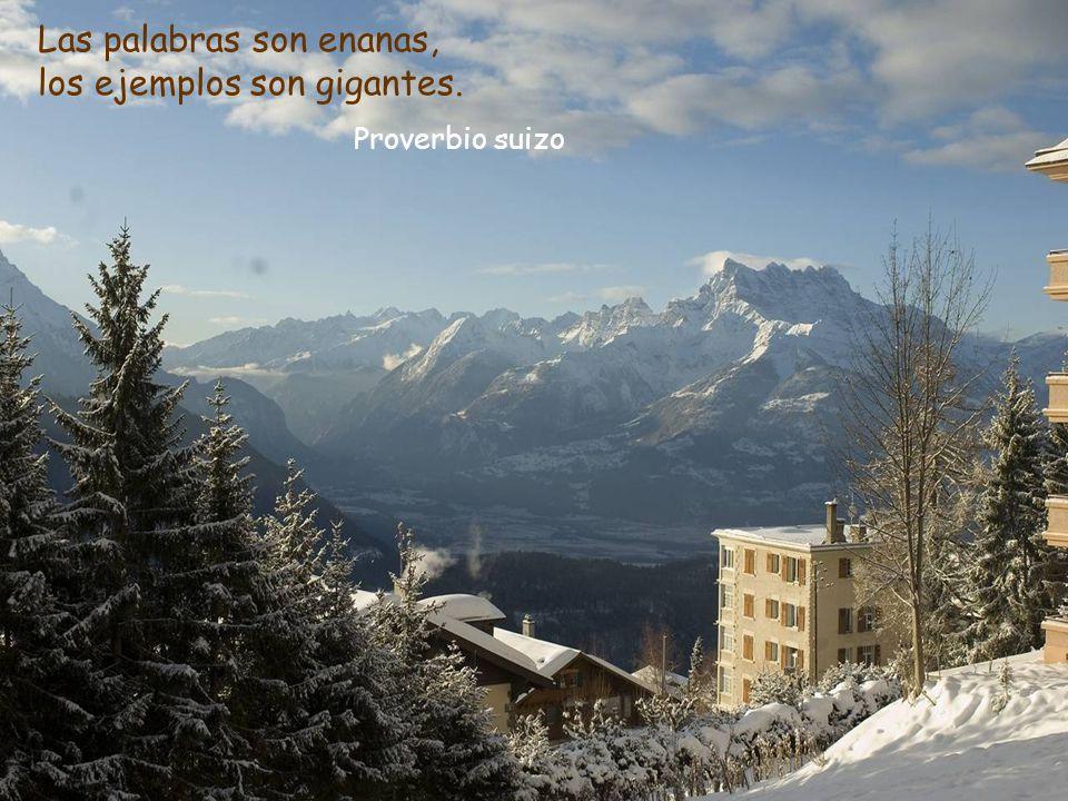 Las palabras son enanas, los ejemplos son gigantes. Proverbio suizo