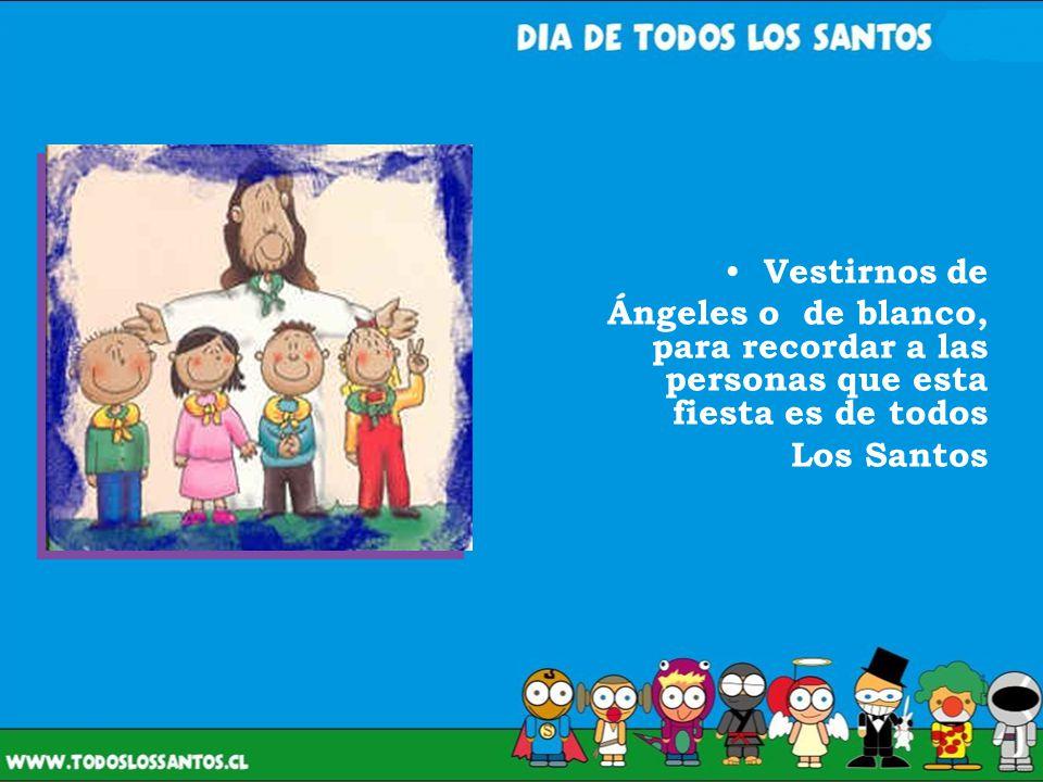 Vestirnos de Ángeles o de blanco, para recordar a las personas que esta fiesta es de todos Los Santos