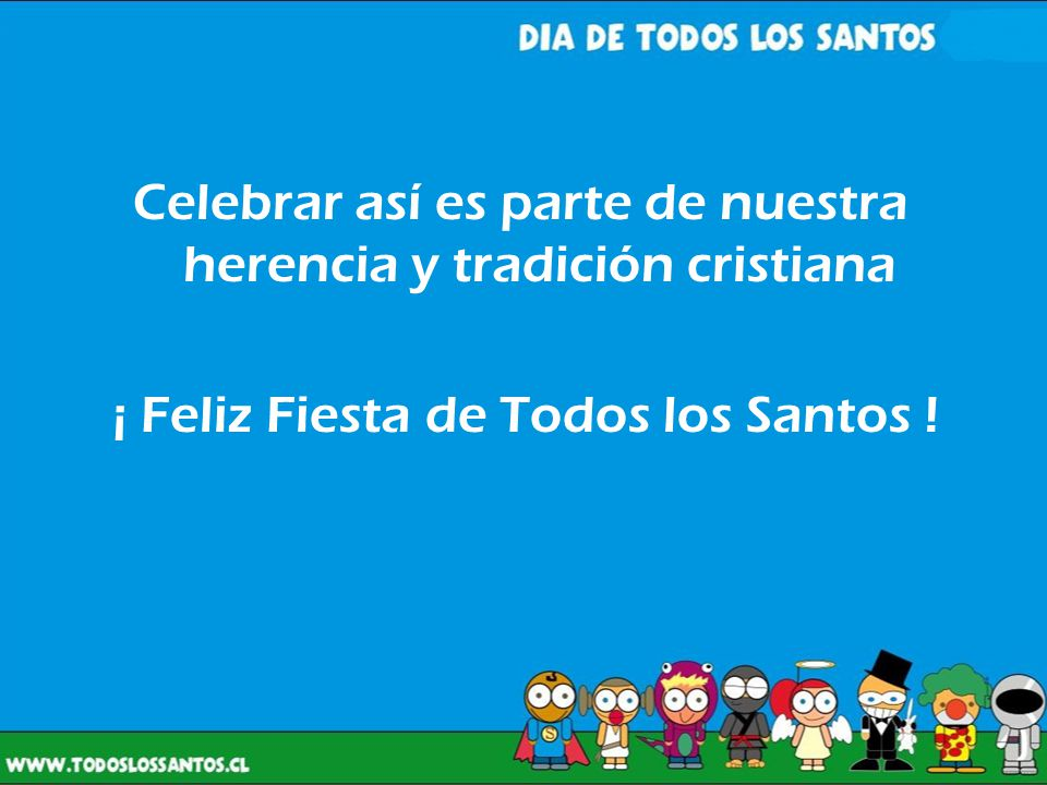 Celebrar así es parte de nuestra herencia y tradición cristiana ¡ Feliz Fiesta de Todos los Santos !
