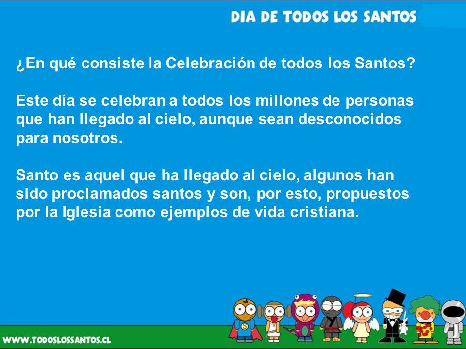 ¿En qué consiste la Celebración de todos los Santos? Este día se celebran a todos los millones de personas que han llegado al cielo, aunque sean desco