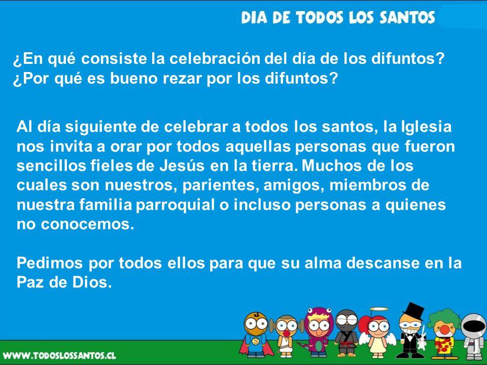 ¿En qué consiste la celebración del día de los difuntos? ¿Por qué es bueno rezar por los difuntos? Al día siguiente de celebrar a todos los santos, la