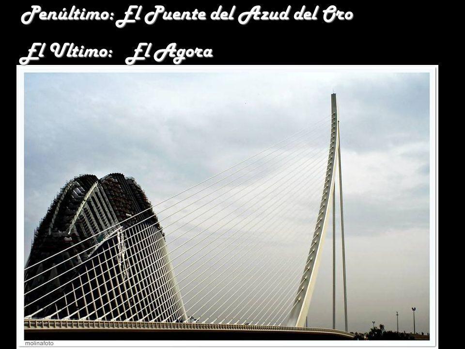 Penúltimo: El Puente del Azud del Oro El Ultimo: El Agora