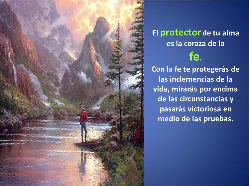El protector de tu alma es la coraza de la fe.